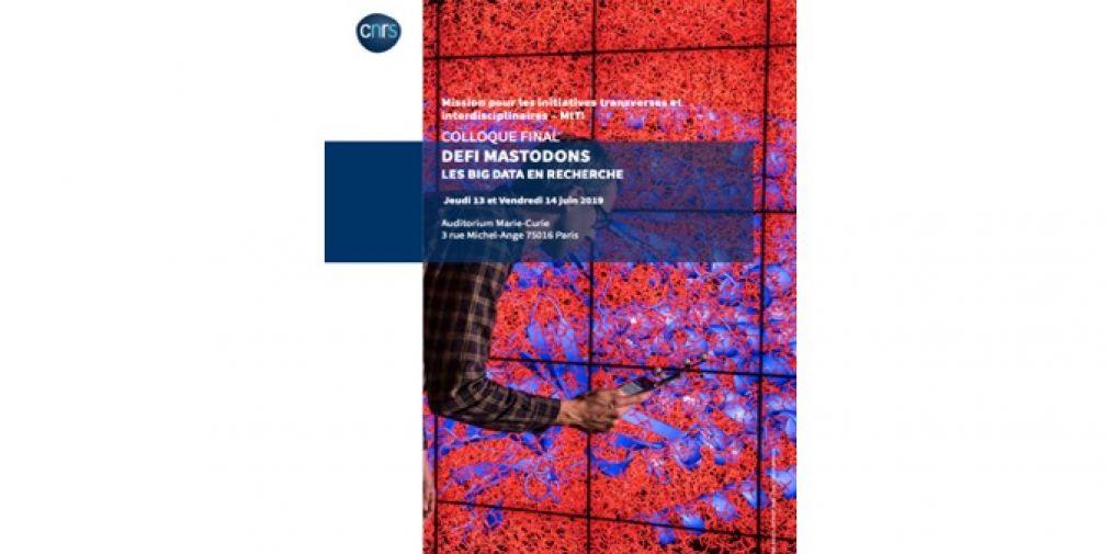 """Le Colloque final du """"Défi MASTODONS - Les Big Data en recherche se tiendra les jeudi 13 et vendredi 14 juin 2019"""