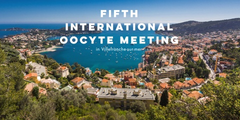 The Fifth International Oocyte Meetings will be held in January 2019 in Villefranche-sur-mer